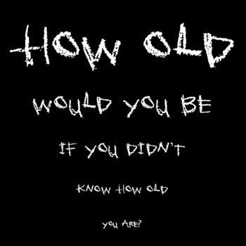 is it a sign of age that i forget my age sometimes