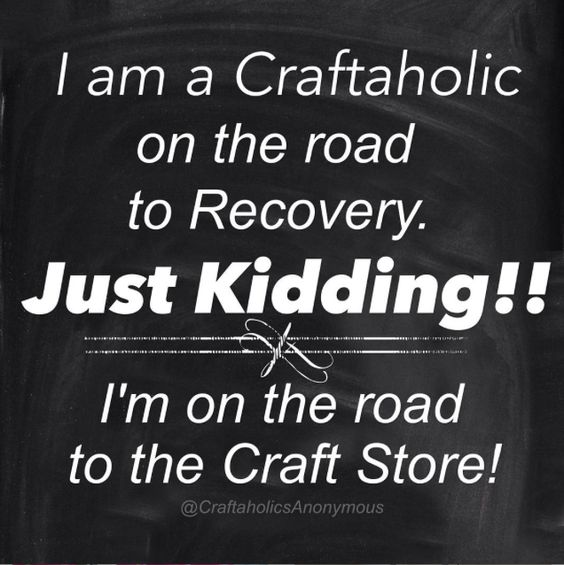 "Crafting Meme || ""I am a Craftaholics on the road to recovery. Just Kidding! I'm on the road to the craft store."" click to read more funny memes like this one.:"