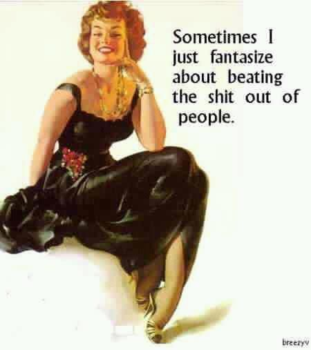 Sometimes I just fantasize about beating the shit out of people.: Funny Shit, Truth, My Life, Funny Stuff, So True, Pinup, True Stories, It S True
