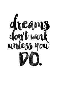Sonhos não funcionam a menos que você realize.:
