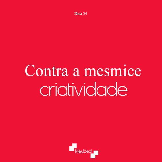 #Dica34 Contra a mesmice: criatividade
