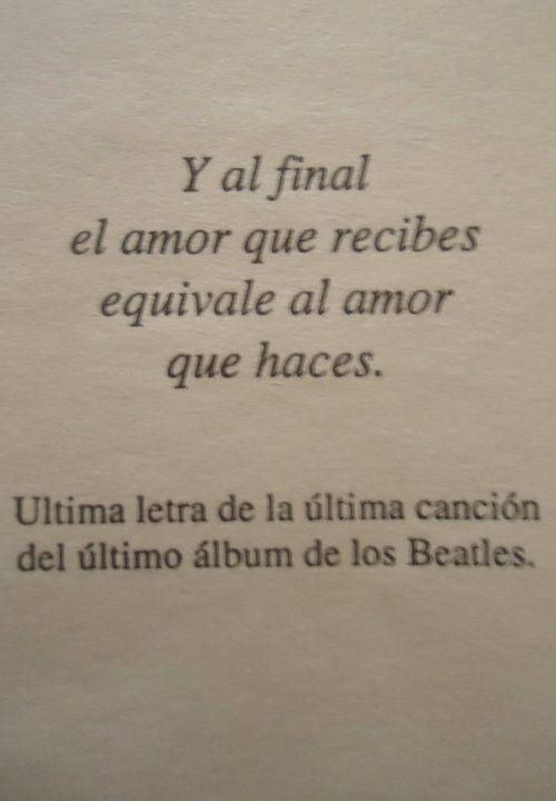 Y Al Final El Amor Que Recibes Equivale Al Amor Que Haces The Beatles Frasesdeamorparael Words Quotes The Beatles