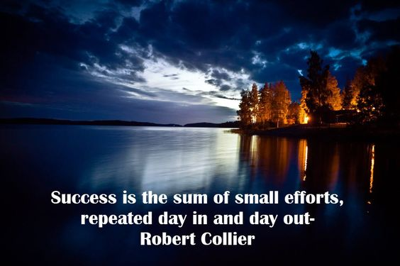 Success is the sum of small efforts...
