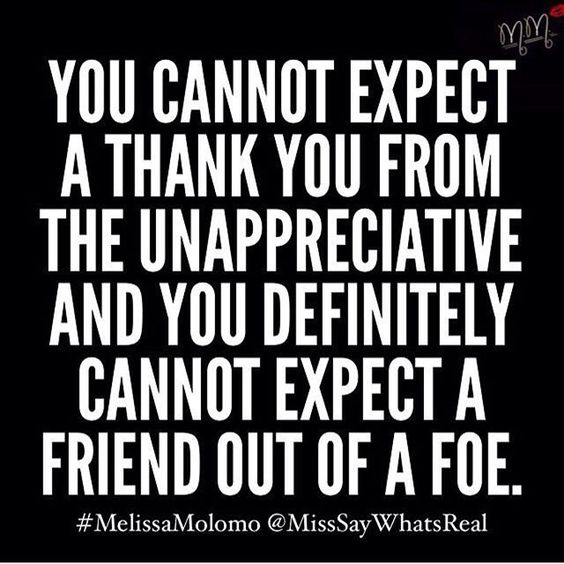 cant expect thanks from unappreciative people