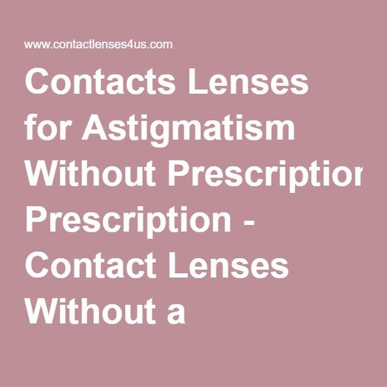 Contacts Lenses for Astigmatism Without Prescription - Contact Lenses Without a Prescription