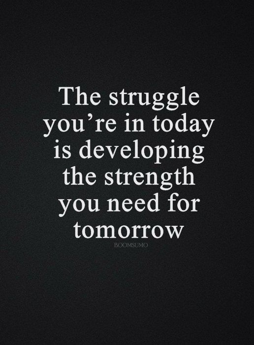 Inspirational Life Quotes Life Sayings Today Struggle That Tomorrow Strength Inspiring Quotes About Life Inspirational Quotes Life Quotes
