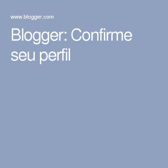 Blogger: Confirme seu perfil