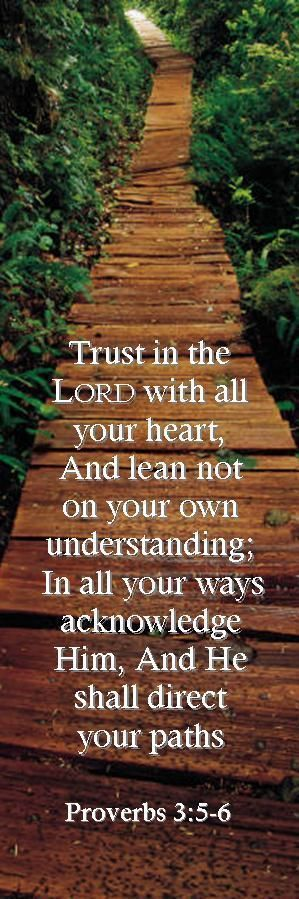 'In all thy ways acknowledge him, and he shall direct thy paths.' Proverbs 3:6 KJV