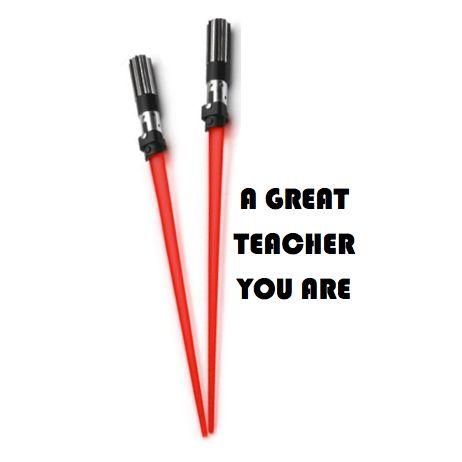 Teacher Appreciation Gifts for Male Teachers:  A GREAT TEACHER YOU ARE  (Star Wars LIGHT UP Chop Sticks @ Think Geek)