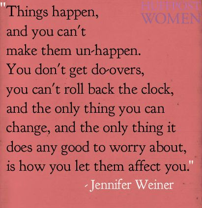 """Things happen, and you can't make them un-happen..."" - Jennifer Weiner // Love the book Good in Bed! (JuliannaRae.com):"
