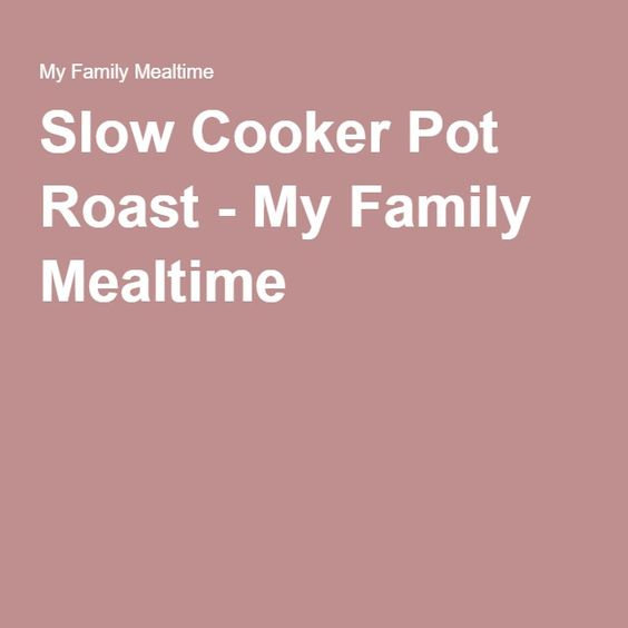 Slow Cooker Pot Roast - My Family Mealtime
