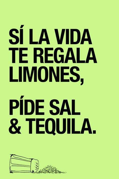 ¡Sí la vida te regala limones, pide sal y tequila!