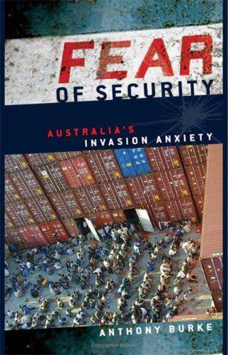 Fear of security Australia's invasion anxiety / Anthony Burke. -- Cambridge : Cambridge University Press, 2008 en http://absysnetweb.bbtk.ull.es/cgi-bin/abnetopac01?TITN=512966