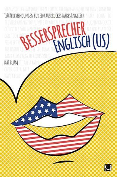 Bessersprecher Englisch (US) - 150 Redewendungen für ein ausdrucksstarkes Englisch https://hannoversued.wordpress.com/2016/02/12/bessersprecher-englisch-us-150-redewendungen-fuer-ein-ausdrucksstarkes-englisch/