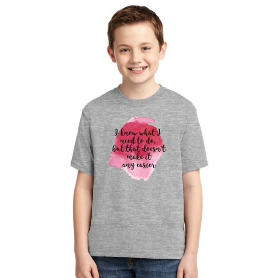 I Know What I Need To Do, But That Doesn't Make It Any Easier Youth T-shirt