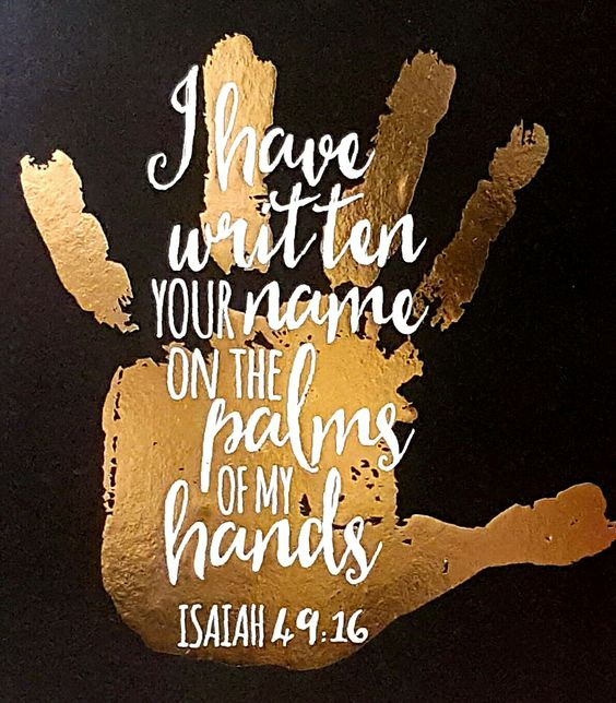 Isaiah 49:16: I have this hanging on my gallery wall in our house ...