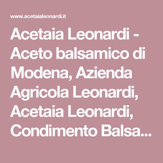 Acetaia Leonardi - Aceto balsamico di Modena, Azienda Agricola Leonardi, Acetaia Leonardi, Condimento Balsamico Leonardi, Condimenti balsamici, Aceto balsamico Tradizionale di Modena