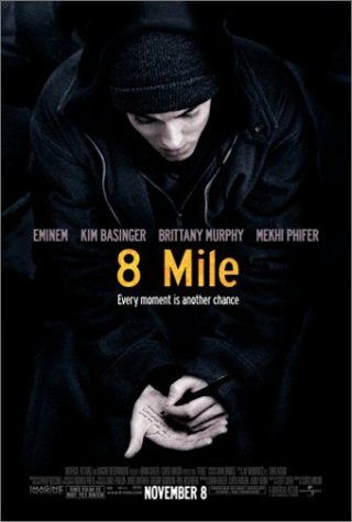 Directed by Curtis Hanson.  With Eminem, Brittany Murphy, Kim Basinger, Mekhi Phifer. A young rapper, struggling with every aspect of his life, wants to make the most of what could be his final opportunity but his problems around gives him doubts.