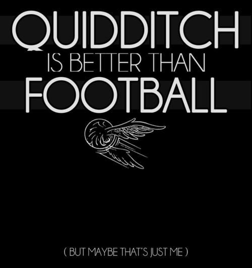 Quidditch is better than football...Oh yes wayy bettter!