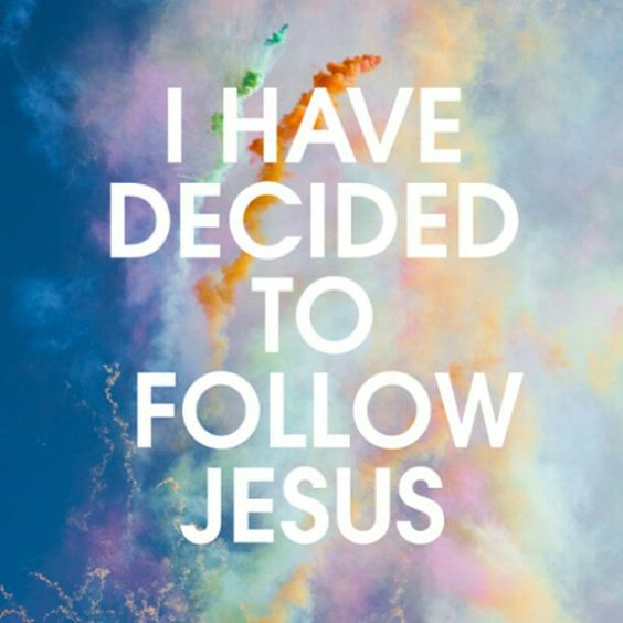 I Have Decided To Follow Jesus   Inspirational   Pinterest ...