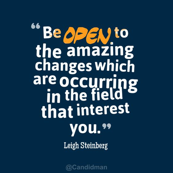 """Be open to the amazing changes which are occurring in the field that interest you"". #Quotes by #LeighSteinberg via @Candidman"