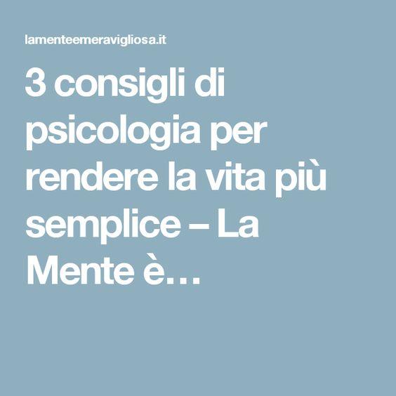 3 consigli di psicologia per rendere la vita più semplice – La Mente è…