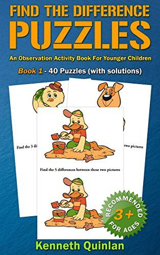Find The Difference Puzzles: An Observation Activity Book For Younger Children - Book 1 by Kenneth Quinlan http://www.amazon.com/dp/B00NHSOAO4/ref=cm_sw_r_pi_dp_tZ6xwb0AZDWKE - With no fewer than 40 sets of almost identical pictures, this 'Find The Difference' book provides hours of fun for younger kids, and is perhaps best suited to children over the age of 3.