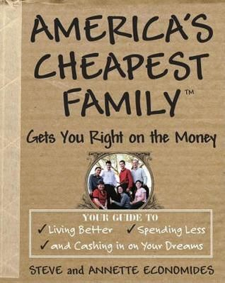 America's Cheapest Family Gets You Right on the Money: Your Guide to Living…