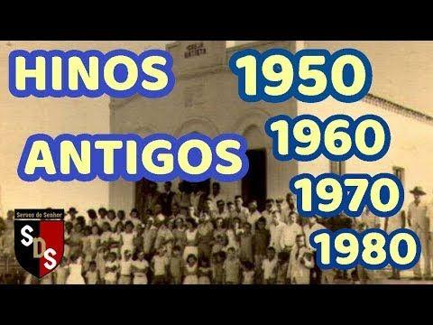 Hinos Antigos 1950 1960 1970 1980 Hinos Antigos Musicas Gospel