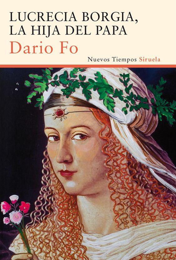 Lucrecia Borgia, la hija del Papa / Dario Fo ; traducción del italiano de Carlos Gumpert.-- [Madrid] : Siruela, D.L. 2014.: