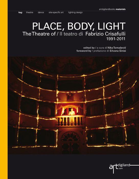 PLACE, BODY, LIGHT.  The Theatre of / Il teatro di Fabrizio Crisafulli: Twenty Years of Reserch / Venti anni di ricerca 1991-2011 http://amzn.to/1bvc1SO