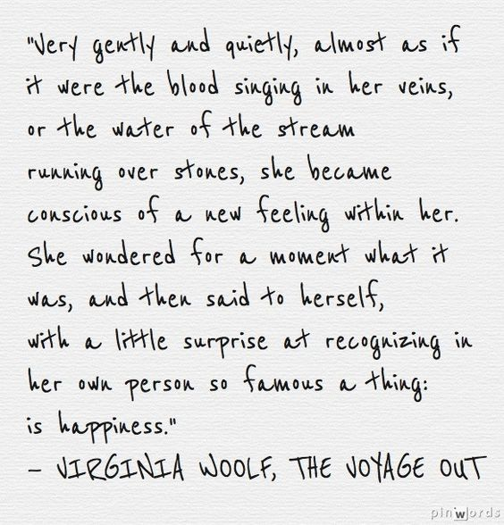 """""""Very gently and quietly ...she became conscious of a new feeling within her"""" -Virginia Woolf"""
