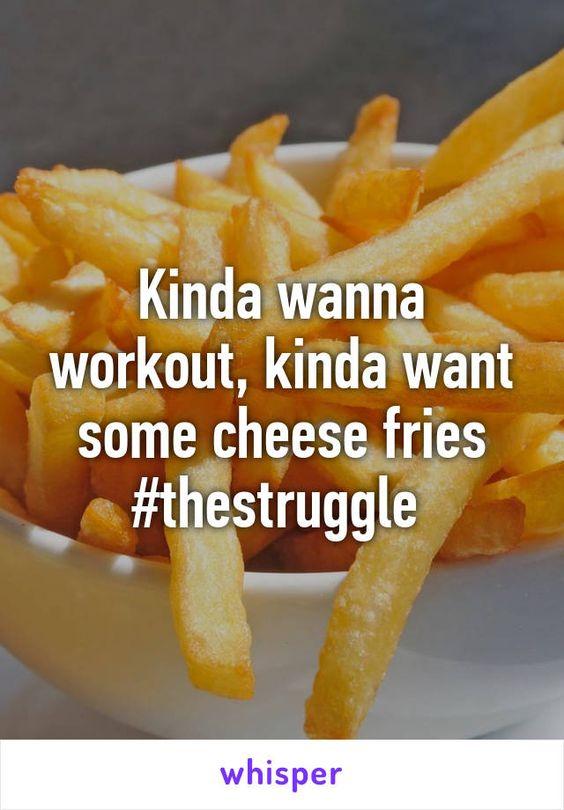 Kinda wanna workout, kinda want some cheese fries #thestruggle