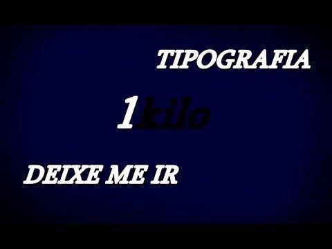Tipografia Acustico 1kilo Deixe Me Ir Youtube Com Imagens