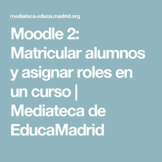Moodle 2: Matricular alumnos y asignar roles en un curso   Mediateca de EducaMadrid