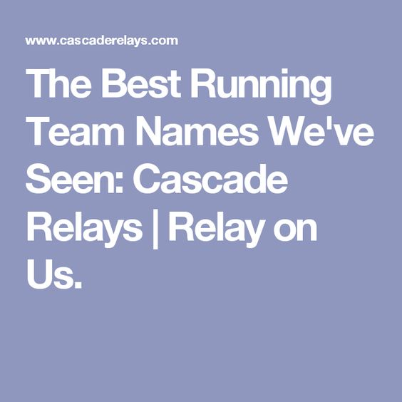 The Best Running Team Names We've Seen: Cascade Relays   Relay on Us.