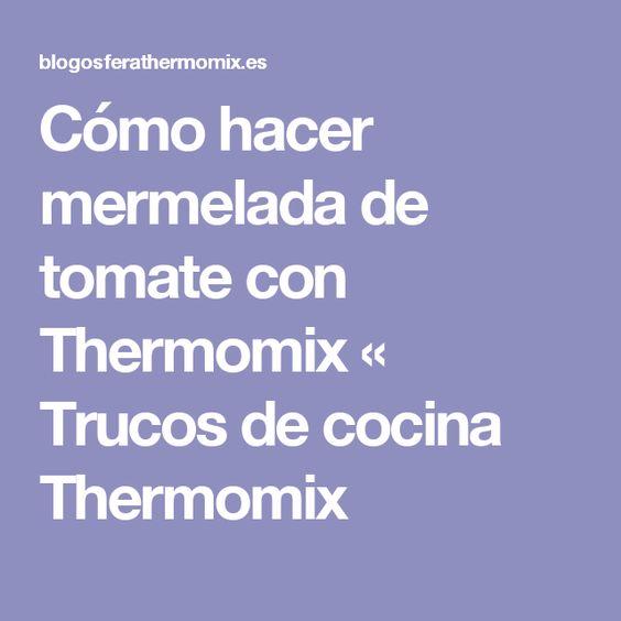 Cómo hacer mermelada de tomate con Thermomix « Trucos de cocina Thermomix
