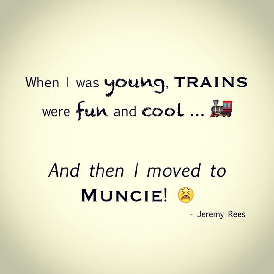 When I was young, trains were fun and cool ... And then I moved to Muncie!