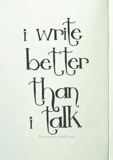 I write better than I talk