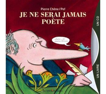 Livre CD - Je ne serais jamais poète, 14 poèmes et 8 chansons de Pierre Chêne illustrées par Pef, les Editions des Braques.
