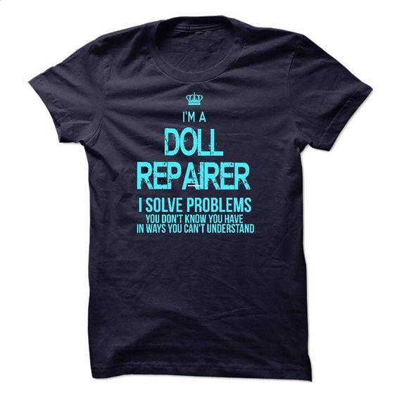 i am DOLL REPAIRER T Shirt, Hoodie, Sweatshirts - printed t shirts #tee #T-Shirts