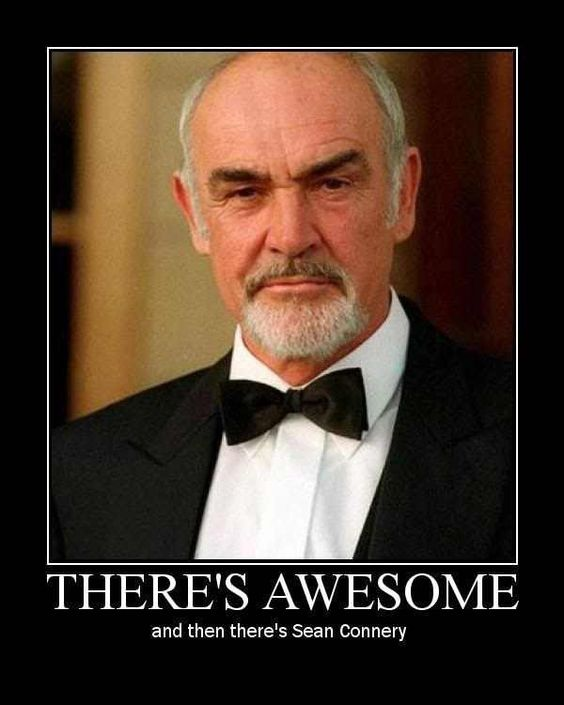 Sean Connery  This says it all!  Happy Birthday!: