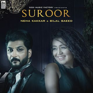 Song Suroor Singer Neha Kakkar Bilal Saeed Lyrics Bilal Saeed Music Bilal Saeed Music Label Desi Music Factory Mp3 Song Download Mp3 Song Neha Kakkar