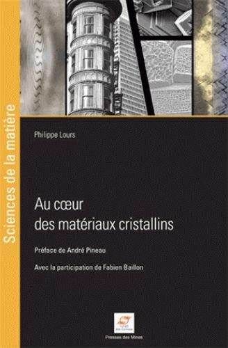 Au coeur des matériaux cristallins/Philippe  Lours, 2016 http://bu.univ-angers.fr/rechercher?recherche=9782356713704