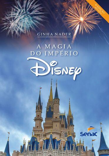 A Magia do Império Disney - 4ª Ed. 2014