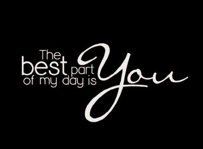 Image result for you are the best part of my day images