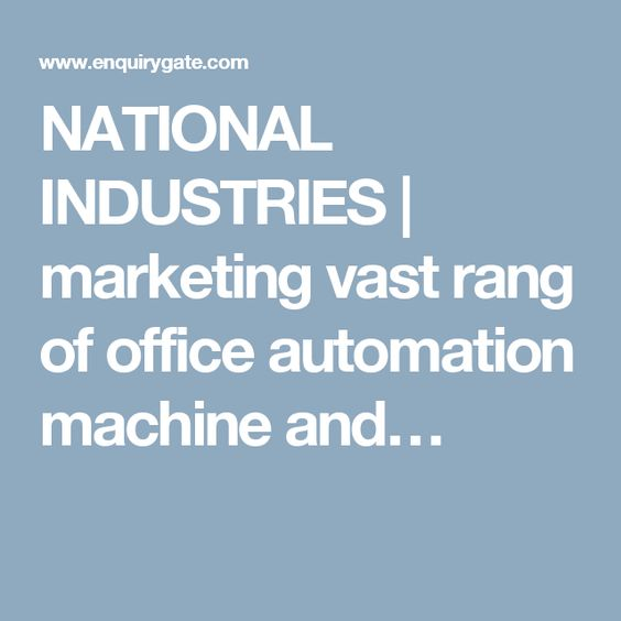 NATIONAL INDUSTRIES | marketing vast rang of office automation machine and…