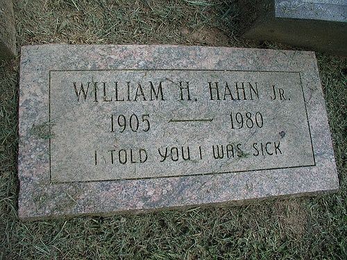 "This epitaph was used first by Irish comedian/musician Spike Milligan, who  said, ""I Told You I Was Ill"" should be his epitaph. I… 