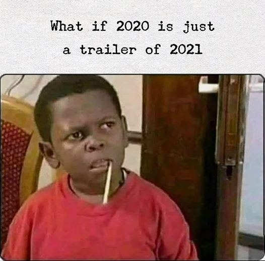Image May Contain 1 Person Text That Says What If 2020 Is Just A Trailer Of 2021 Funny New Years Memes New Year Meme Memes