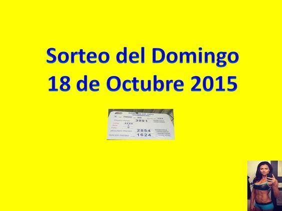 Sorteo Domingo 18 de Octubre 2015 Loteria Nacional